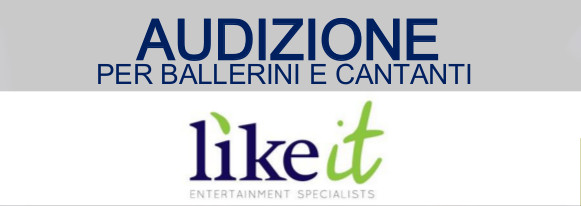 AUDIZIONE PER BALLERINI E CANTANTI LIKE IT